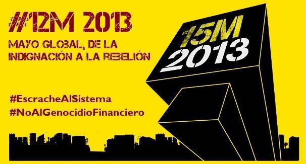 Cartel. #12M15M 2013 'Mayo Global, de la indignación a la rebelión. No Al#GenocidioFinanciero. #EscracheAlSistema.