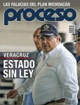 'Veracruz, Estado sin Ley'. Proceso. Aristeguinoticias.com.
